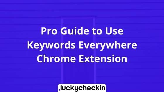 Pro Guide to Use Keywords Everywhere Chrome Extension