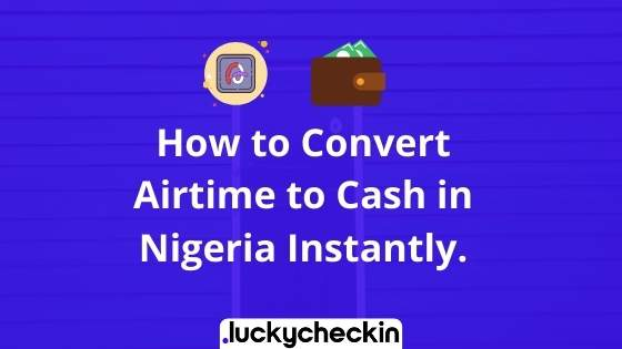 How to Convert Airtime to Cash in Nigeria Instantly.